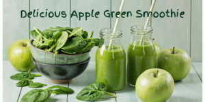Alkalizing Apple Green Smoothie is Tasty and Healthy