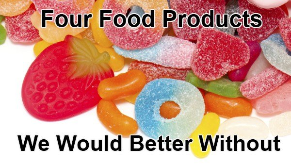 4 Food Products We Would Do Better Without